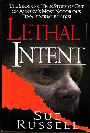 Lethal Intent: The Shocking True Story of One of America's Most Notorious Female Serial Killers! ebook