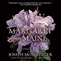 Margaret from Maine: A Novel Audiobook by Joseph Monninger Narrated by Tavia Gilbert