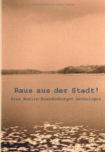 Raus aus der Stadt! - Eine Berlin-Brandenburger Anthologie