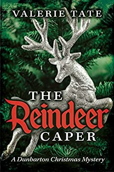 The Reindeer Caper (The Dunbarton Christmas Mysteries Book 1) by [Tate, Valerie]
