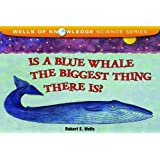 Is a Blue Whale the Biggest Thing There Is? (Wells of Knowledge Science (Paperback)) Wells, Robert E ( Author ) Jan-01-1993 Paperback