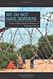 "Keren Weitzberg, ""We Do Not Have Borders: Greater Somalia and the Predicaments of Belonging in Kenya"" (Ohio UP, 2017)"