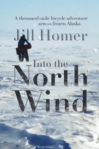 Price comparison product image Into the North Wind: A Thousand-mile Bicycle Adventure Across Frozen Alaska