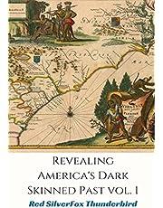 Revealing Americas Dark-Skinned Past Vol. I