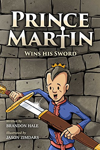 Prince Martin Wins His Sword: A Classic Tale About a Boy Who Discovers the True Meaning of Courage, Grit, and Friendship (ages 6-9) (The Prince Martin Epic Series Book ()