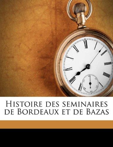 Read Online Histoire des seminaires de Bordeaux et de Bazas Volume 3 (French Edition) PDF