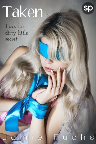Taken: I Am His Dirty Little Secret (Kept, Taken, Controlled. Book 2)