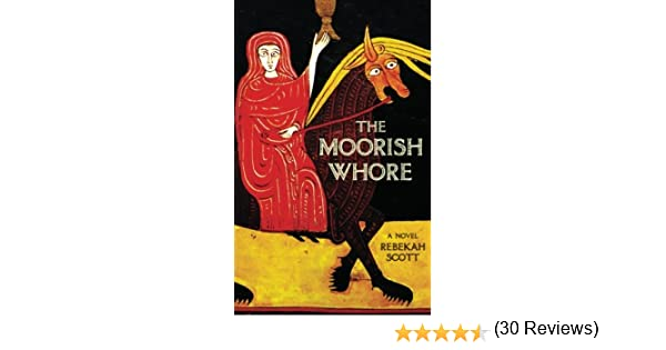 The Moorish Whore: A Novel: Amazon.es: Scott, Rebekah: Libros en ...