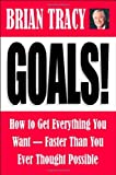 By Brian Tracy Goals! How to Get Everything You Want--Faster Than You Ever Thought Possible [Paperback]