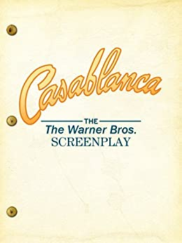 Casablanca: The Warner Bros. Screenplay by [The Editors of Warner Bros. Digital Publishing]