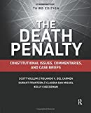 The Death Penalty, Third Edition: Constitutional Issues, Commentaries, and Case Briefs