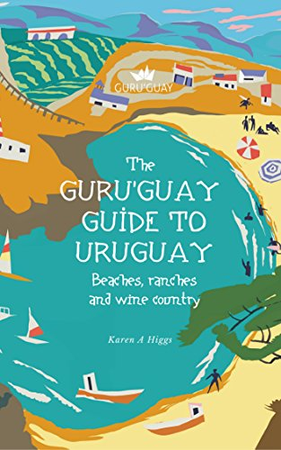 Gurus Guide (Guru'Guay Guide to Uruguay: Beaches, Ranches and Wine Country)