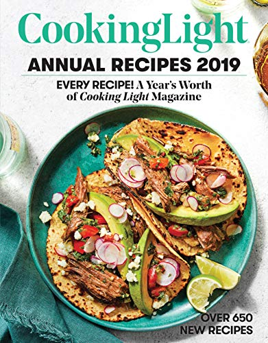 Cooking Light Annual Recipes 2019: Every Recipe! A Year's Worth of Cooking Light Magazine (Best Ebook Subscription 2019)