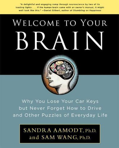 Read Online Welcome to Your Brain: Why You Lose Your Car Keys but Never Forget How to Drive and Other Puzzles of Everyday Life pdf epub