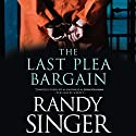 The Last Plea Bargain Audiobook by Randy Singer Narrated by Tavia Gilbert