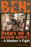 img - for Ben Diary of A Heroin Addict book / textbook / text book