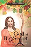 God's Big Secret, W. Thomas Richards, 1625106629