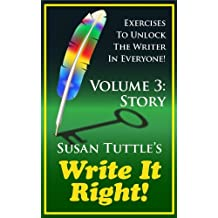 Write It Right: Exercises to Unlock the Writer in Everyone  Volume 3:  Story (Write It Right: Story)