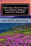 Self Love: How to Care For, Honor, Respect and Love Yourself
