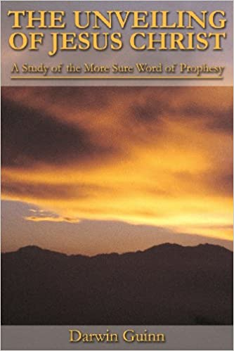 The Unveiling of Jesus Christ: A Study of the More Sure Word of Prophesy