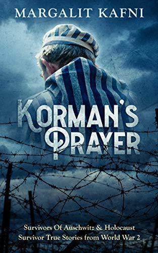 Korman's Prayer: Survivors Of Auschwitz & Holocaust Survivor True Stories from World War 2 by [Kafni, Margalit]