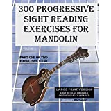 300 Progressive Sight Reading Exercises for Mandolin Large Print Version: Part One of Two, Exercises 1-150
