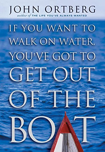 Image result for If You Want to Walk on Water, You've Got to Get Out of the Boat by John Ortberg