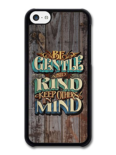 Be Gentle and Kind Rhyme Quote on Rustic Wood Effect Style case for iPhone 5C