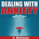 Dealing with Anxiety: All About Anxiety, Book 1 Audiobook by K. Williams Narrated by Michael Hatak