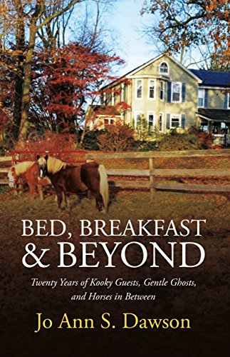 Bed, Breakfast & Beyond: Twenty Years of Kooky Guests, Gentle Ghosts, And Horses in Between