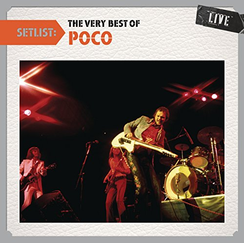 Setlist: The Very Best Of Poco Live (The Best Of Poco)