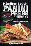 Our Hamilton Beach® Panini Press Cookbook: Delicious Gourmet Sandwich Maker Recipes (Gourmet Panini Press Recipes) (Volume 1)