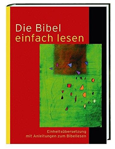 Die Bibel einfach lesen - Einheitsübersetzung mit Anleitungen zum Bibellesen