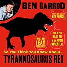 So You Think You Know About Tyrannosaurus Rex?: So You Think You Know About...Dinosaurs? Audiobook by Dr Ben Garrod Narrated by Dr Ben Garrod