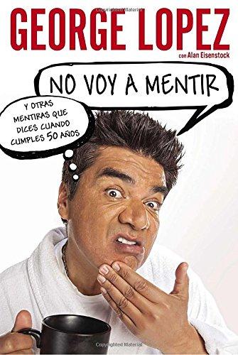No Voy A Mentir: Y Otras Mentiras Que Dices Cuando Cumples 50 Años (Spanish Edition)