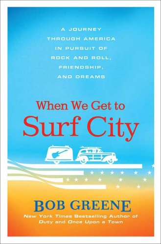 When We Get to Surf City: A Journey Through America in Pursuit of Rock and Roll, Friendship, and Dreams PDF