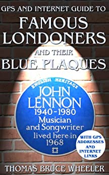 GPS and Internet Guide to Famous Londoners and their Blue Plaques (New Generation Travel Book 3) by [Wheeler, Thomas Bruce]