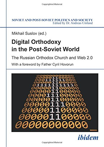 Download Digital Orthodoxy in the Post-Soviet World: The Russian Orthodox Church and Web 2.0 (Soviet and Post-Soviet Politics and Society) ebook
