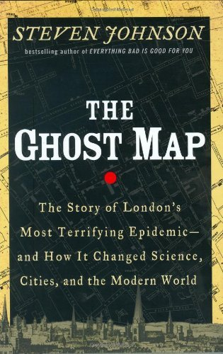 Download The Ghost Map :  The Story of London's Most Terrifying Epidemic : and How It Changed Science, Cities, and the Modern World pdf epub