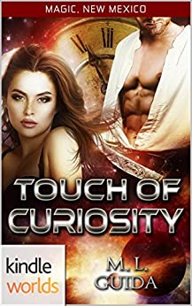 Magic, New Mexico: A Touch of Curiosity (Kindle Worlds Novella) by [Guida, ML]