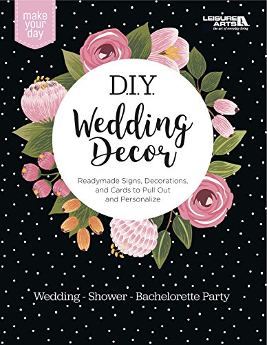 Make Your Day D.I.Y. Wedding Decor: Ready Made Signs, Decorations and Cards to Pull Out and Personalize