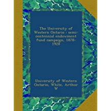 The University of Western Ontario : semi-centennial endowment fund campaign, 1878-1928
