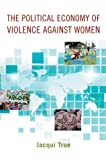 img - for The Political Economy of Violence against Women (Oxford Studies in Gender and International Relations) book / textbook / text book