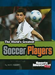 The World's Greatest Soccer Players (The World's Greatest Sports Stars (Sports Illustrated for Kids))