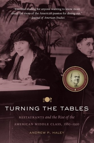 Turning the Tables: Restaurants and the Rise of the American Middle Class, 1880-1920