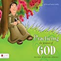 Practicing the Presence of God: The Story of Brother Lawrence Audiobook by Ken Godfrey, Sandra Godfrey Narrated by Shawna Windom