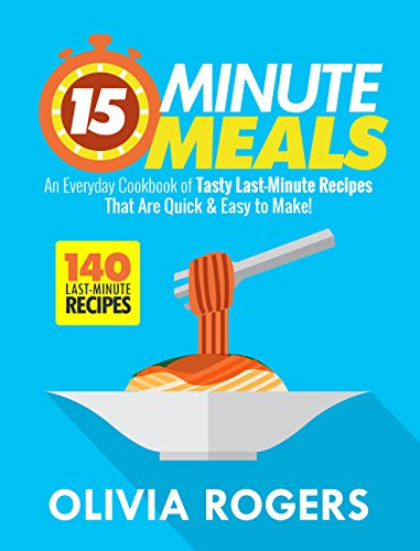 15-Minute Meals (2nd Edition): An Everyday Cookbook of 140 Tasty Last-Minute Recipes That Are Quick & Easy to Make! by [Rogers, Olivia]