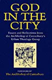God in the City : Essays and Reflections from the Archbishop's Urban Theology Group, , 0264673972