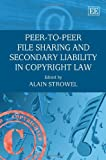 Peer-to-Peer File Sharing and Secondary Liability in Copyright Law, Alain Strowel, 1847205623