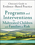 Programs and Interventions for Maltreated Children and Families at Risk: Clinician's Guide to Evidence-Based Practice (Clinician's Guide to Evidence-Based Practice Series)